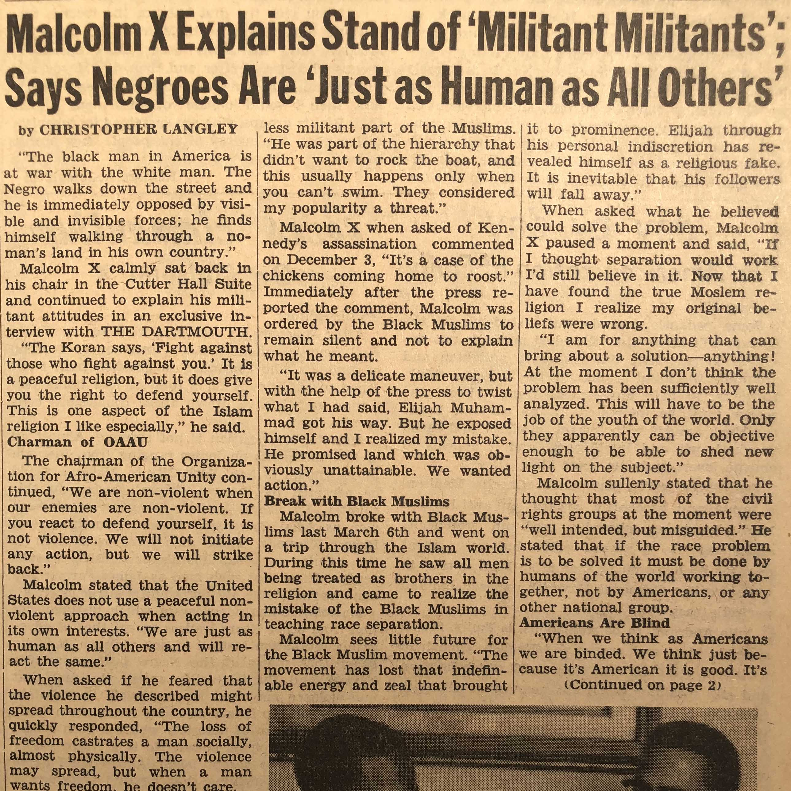 """In this exclusive interview for Dartmouth's student newspaper, Malcolm X explains the inspiration he derives from his Muslim faith, why he broke with the Black Muslim movement, why he believes American Civil Rights groups are """"well intentioned, but misguided,"""" and his work with the Organization for Afro-American Unity."""
