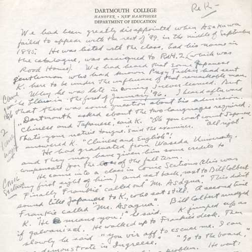 An undated letter with an unknown recipient in which the writer, who is assumed to be Louis Benezet, shares his memories of Asakawa Kan'ichi on campus. The author's memories are fond and speak to general camaraderie between Asakawa and the rest of the student body, but the letter is still includes things like crude transcriptions of his accented speech.