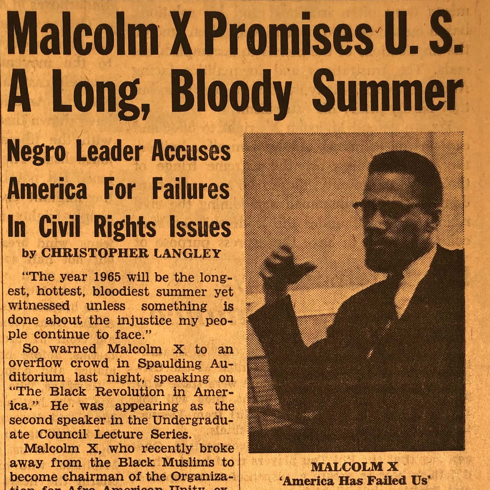 """Published a day after Malcolm X's Dartmouth address, """"The Black Revolution in America,"""" this article by Christopher Langley summarizes the main points Malcolm made regarding race relations. Malcolm emphasized the international nature of the """"race problem,"""" the importance of concentrating on areas of accord between U.S. freedom movements, the influence of African nationalism in strengthening the Black revolution in America, and the role of biased press and """"a racist government in Washington"""" in the failure to resolve Civil Rights issues."""