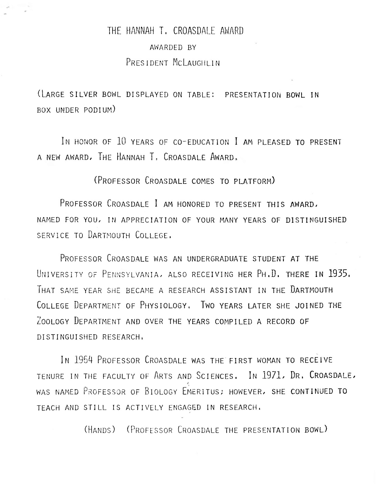 A transcript of the first Hannah T. Croasdale Award ceremony in 1983. President McLaughlin announces the award is being offered in honor of the 10-year anniversary of co-education and is to be granted to the person who has made the most significant contribution to the quality of life for women at Dartmouth College. The first award was given to Maureen Bunce. Low quality photos of President McLaughlin, Prof. Croasdale, and Bunce are attached to the transcript.