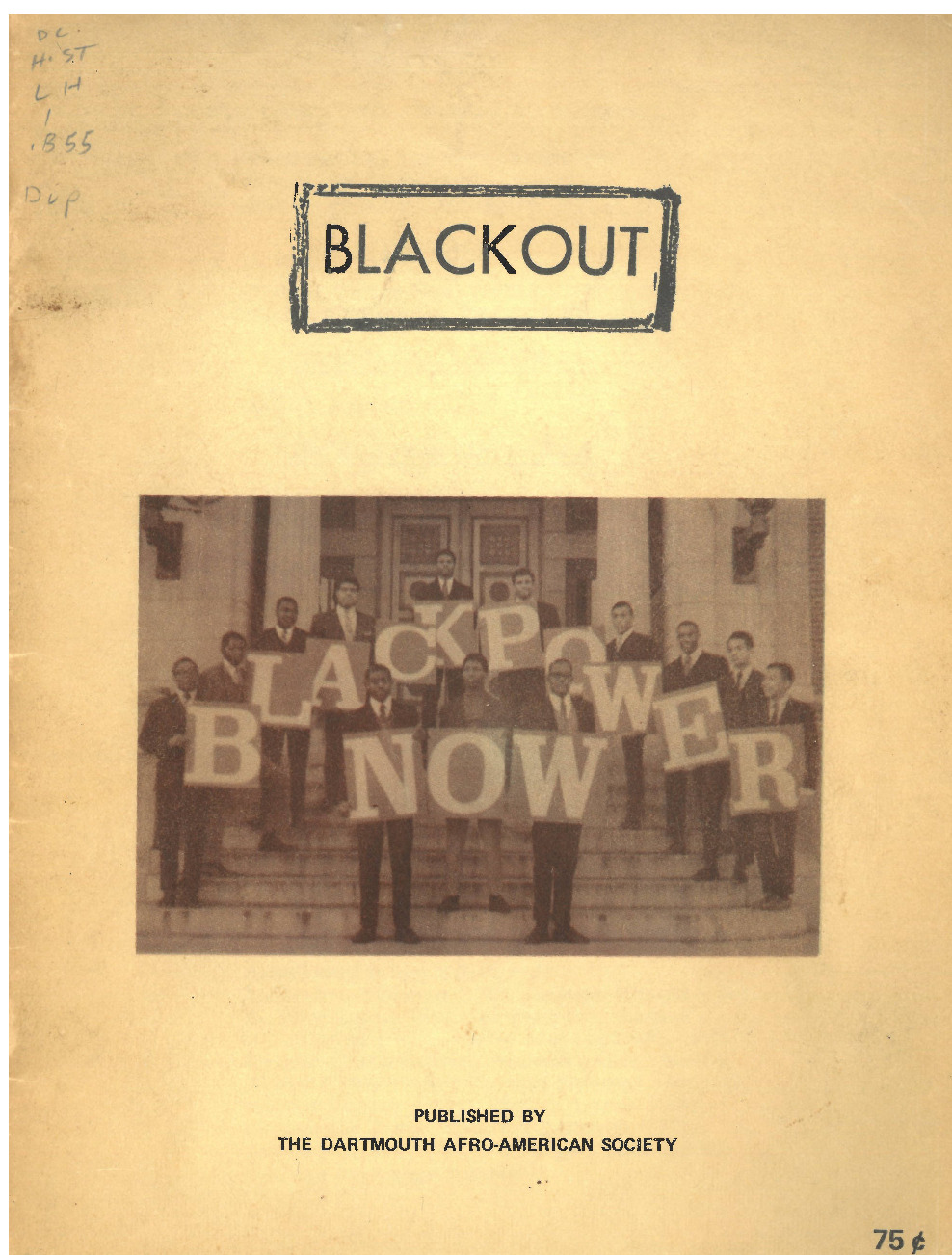 """The first volume of Afro-American Society (AAS) student magazine Blackout, published in Fall 1967. The cover depicts AAS members holding signs that spell out """"BLACK POWER NOW"""" on the steps of McNutt Hall, the home of the College's administration offices. A highlight of this first volume is a photograph of Civil Rights leader Kwame Ture (Stokely Carmichael) and student Woody Lee '68 (p. 41). The photo caption recounts how Ture's impassioned speech inspired AAS members to take action in demanding """"BLACK POWER NOW!"""""""