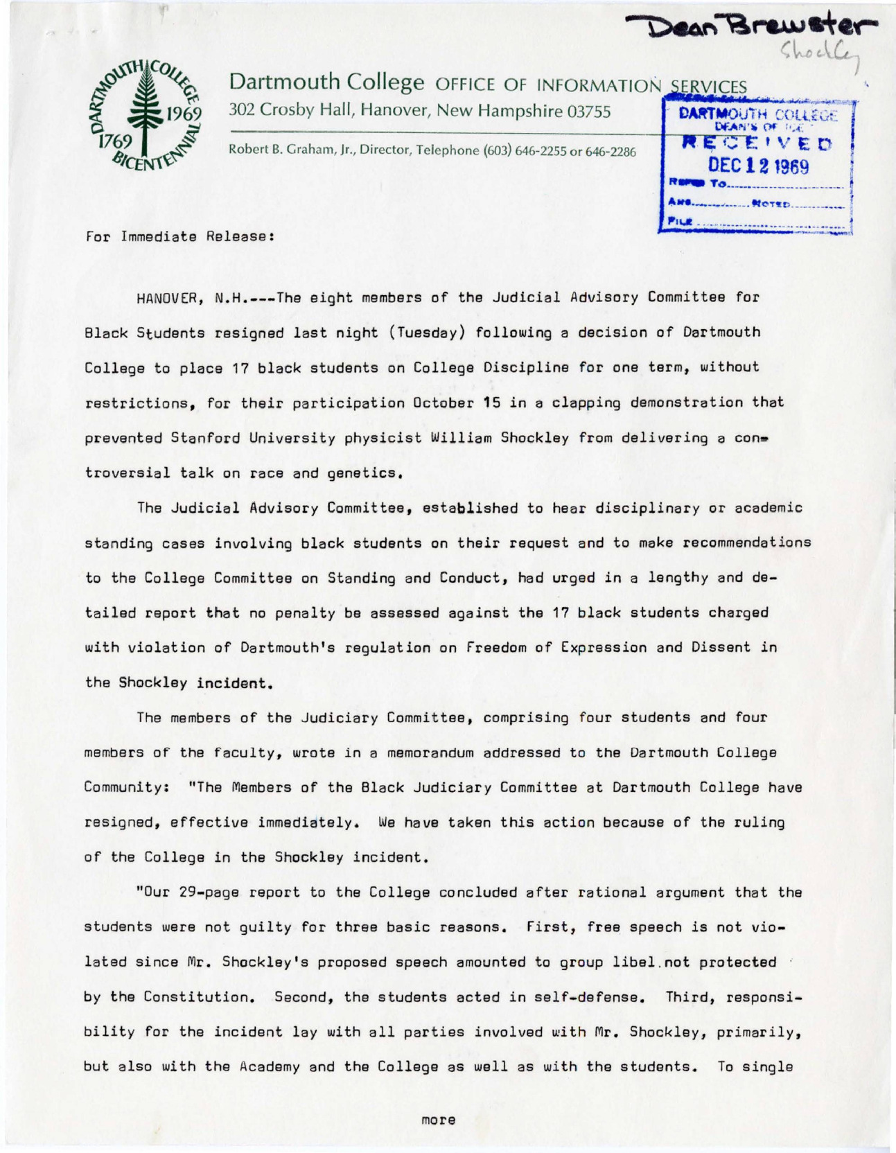 """This press release announces the resignation of the four students and four faculty members that served on Dartmouth's Judicial Advisory Committee (JAC) for Black Students following the decision of the College to place 17 black students on college discipline for their involvement in the clapping demonstration against William Shockley. The JAC statement recalls that their 29-page report concluded that the students should not be charged with any offenses on the grounds that Shockley's speech amounted to group libel, the students therefore acted in self-defense. The JAC statement further explains that their decision to dissolve was made in part due to the College's failure to answer any of the arguments put forth by the committee regarding the Shockley incident, therefore demonstrating that """"further activities of the Black Judiciary Committee [are] futile"""" in conversations about race relations at Dartmouth."""