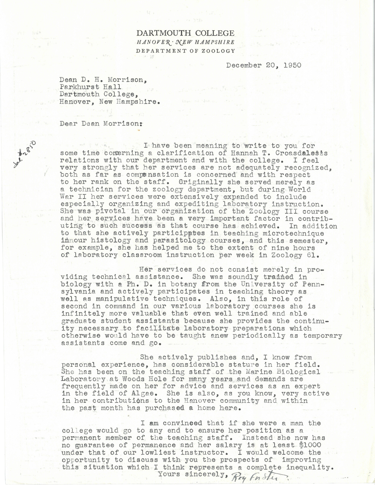 "Roy Forster, Professor of Biological Sciences, writes to Donald Morrison, Dean of the Faculty regarding Hannah Croasdale's rank and compensation in the Zoology Department, which he considered inadequate. He notes that, ""I am convinced that if she were a man the college would go to any end to ensure her position as a permanent member of the teaching staff."""